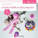 Grigris créatifs en pâte polymère 3e édition - 482