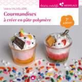 Gourmandises à créer en pâte polymère 3e édition - 482
